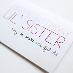 Sister Birthday Card. Birthday Card For Little Sister. Way To Make Me Feel Old. Purple, Fuschia, Black, White Folded Card.. $4.00, via Etsy.