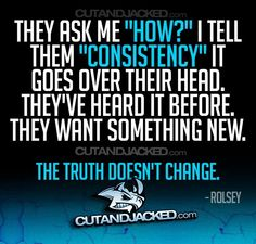 Consistency, there's no shortcut!