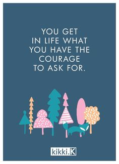 Quotes about Happiness : You get in life what you have the courage to ask for so follow your dreams in