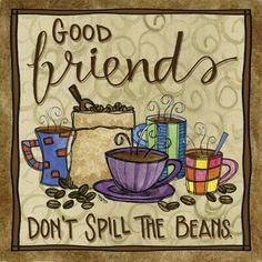 Good friends dont spill the beans.