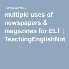 multiple uses of newspapers & magazines for ELT | TeachingEnglishNotes