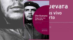 La biografía que cuenta cómo Fidel Castro dejó morir al Che Guevara | Adribosch's Blog