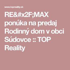 RE/MAX ponúka na predaj Rodinný dom v obci Súdovce :: TOP Reality