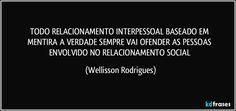 TODO   RELACIONAMENTO  INTERPESSOAL   BASEADO   EM    MENTIRA  A   VERDADE  SEMPRE   VAI  OFENDER  AS  PESSOAS  ENVOLVIDO NO   RELACIONAMENTO  SOCIAL