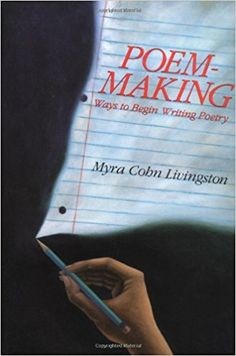 Grades 4-9 / Poem-Making: Ways to Begin Writing Poetry by Myra Cohn Livingston