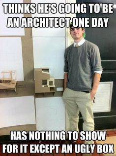 Thinks he's going to be an architect one day has nothing to show for it except an ugly box Architecture Memes, Landscape Architecture, Boyfriend Bucket Lists, Student Memes, Finding Your Soulmate, Out Of Touch, Funny Dating Quotes, Funny Memes, Single Dating