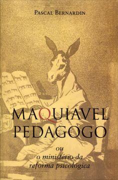 Maquiavel Pedagogo ou o Ministério da Reforma Psicológica