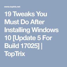 19 Tweaks You Must Do After Installing Windows 10 [Update 5 For Build 17025]   TopTrix