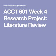 ACCT 601 Week 4 Research Project: Literature Review
