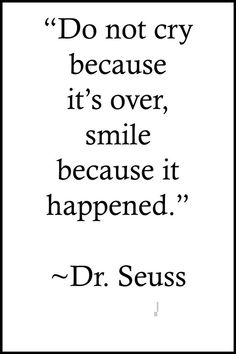 """Dr Seuss Quotes: """"Do not cry because it's over, smile because it happened."""" Facts about Dr. Seuss real name, quotes, and Dr Seuss quotes. Quotes For Kids, Great Quotes, Quotes To Live By, Love Quotes, Inspirational Quotes, Quotes For Seniors, Funny Quotes, Quotes For Graduates, Quotes For Graduating Seniors"""