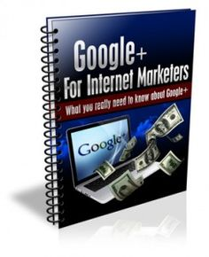 Google Plus for Internet Marketers