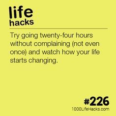 – Go Twenty-Four Hours Without Complaining Life Hacks) Motivation sein Vater Simple Life Hacks, Useful Life Hacks, 1000 Lifehacks, Motivational Quotes, Inspirational Quotes, Things To Know, Self Improvement, Self Help, Good To Know