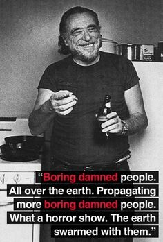 """What a horror show"""" -Charles Bukowski. Henry Charles Bukowski, Charles Bukowski Quotes, Poetry Quotes, Me Quotes, Boring People, Story Writer, Horror Show, American Poets, Statements"""