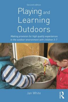 Playing and Learning Outdoors: Making provision for high quality experiences in the outdoor environment with children (Nursery World/Routledge Essential Guides for Early Years Pra) Play Based Learning, Learning Through Play, Learning Resources, Early Learning, Homeschooling Resources, Learning Tools, Kids Learning, Nature Activities, Science Activities