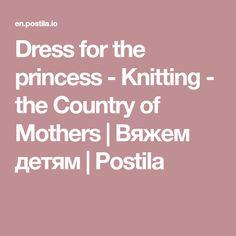Dress for the princess - Knitting - the Country of Mothers | Вяжем детям | Postila