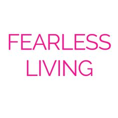 The fearless living