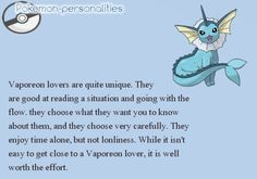 Website that matches favorite Pokemon to personalities. It's actually pretty good! Vaporeon has always been one of my favorites