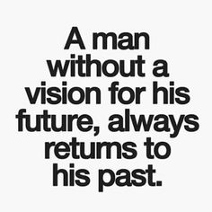 A vision is crucial in life. To ensure that you are going to live life to the fullest be sure that you have one. Think hard about it! Wisdom Quotes, True Quotes, Words Quotes, Great Quotes, Quotes To Live By, Motivational Quotes, Inspirational Quotes, Sayings, Cool Quotes For Guys