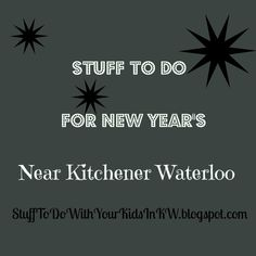 Stuff to do with your kids in Kitchener Waterloo: New Years Eve In Kitchener Waterloo Cambridge Brantford And Guelph Ontario 2015