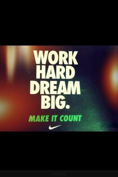 Work hard, dream big. Make it count.