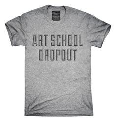 Funny Art School Dropout T-shirts, Hoodies,