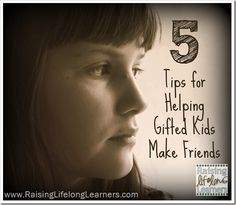 5 Tips for Helping Gifted Children Make Friends | RaisingLifelongLearners.com