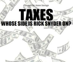 Big Picture: A visual examination of whose side Rick Snyder is on when it comes to taxes | Eclectablog
