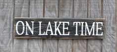 Lake House Decor - Rustic Lake Sign - On Lake Time - Housewarming Gift - Nature Theme - Driftwood Signs - Lake Art - Wall Decor Hand Painted. Lake House Signs, Lake Signs, Beach Signs, Cottage Signs, Driftwood Signs, Rustic Lake Houses, Lake Decor, Lake Art, Lake Beach