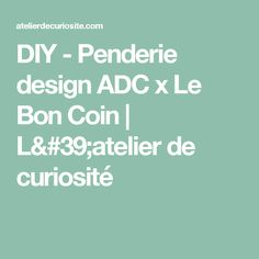 DIY - Penderie design ADC x Le Bon Coin | L'atelier de curiosité