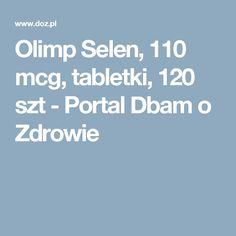 Olimp Selen, 110 mcg, tabletki, 120 szt - Portal Dbam o Zdrowie