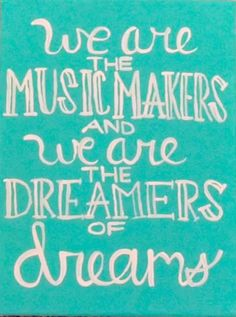 We are the music makers, and we are the dreamers of dreams -Willy Wonka and the Chocolate Factory #quotes #inspiration #wonka #dreams