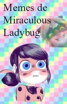 #wattpad #de-todo mira aqui los memes de miraculous ladybug si es que se quieren matar de risa XD nah mentira no se si dara tanta risa pero bueh no she sabe 7w7  *derechos a sus respectivos autores* * algunos yo los hago *
