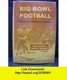 Big Bowl Football The Great Postseason Classics Fred Russell, George Leonard ,   ,  , ASIN: B000XZKPY8 , tutorials , pdf , ebook , torrent , downloads , rapidshare , filesonic , hotfile , megaupload , fileserve
