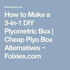 How to Make a 3-in-1 DIY Plyometric Box | Cheap Plyo Box Alternatives ~ Folxies.com