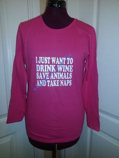 """I Just Want to Drink Wine Save Dogs and Take Naps"""" Women's Long Sleeve 100% Cotton Tshirt on Etsy, $22.00"""