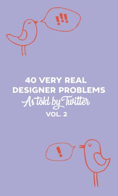 On the Creative Market Blog - 40 Very Real Designer Problems As Told By Twitter: Volume 2
