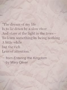 """The dream of my life is to lie down by a slow river ..."" -Mary Oliver"