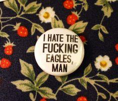 I Hate the Fucking Eagles Man Button The Big Lebowski