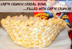 Cap'n Crunch Cereal Bowl! (edible bowl! filled with cereal and milk) lol)