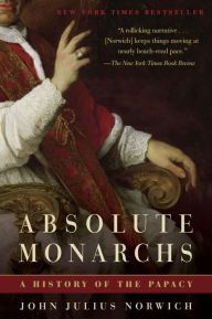 Absolute Monarchs By John Julius Norwich - This sweeping New York Times bestseller chronicles the controversy and intrigue that defined nearly 2,000 years of papal history. An immensely entertaining portrait of the Catholic Church's most significant, colorful popes and how they shaped the world as we know it.