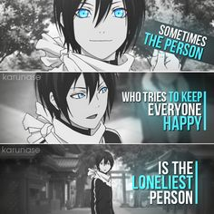 """Sometime the person who tries to keep everyone happy is the loneliest person"""