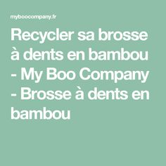 Recycler sa brosse à dents en bambou - My Boo Company - Brosse à dents en bambou My Boo, Tips And Tricks, Teeth, Bamboo, My Love