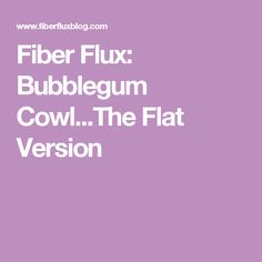 Fiber Flux: Bubblegum Cowl...The Flat Version