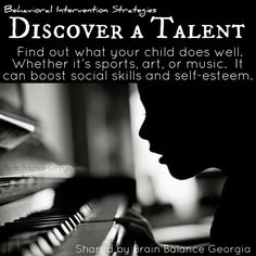 #Behavioral #Intervention #Strategies: Discover a #Talent – Find out what your #child does well – whether it's #sports, #art, or #music. It can boost #socialskills and #selfesteem. #reward #rewardingpositivebehavior #positivity #positiveparenting #parenting #behaviorintervention #PeachtreeCity #Roswell #Suwanee #Atlanta #Georgia #GA #addressthecause #brainbalance #afterschoolprogram