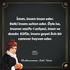 Belief makes man into man, indeed, it makes man into a king. Since this is so, man's basic duty is belief and supplication. Unbelief makes man into an extremely impotent beast. The Words ( 323 ) İman,...