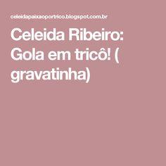 Celeida Ribeiro: Gola em tricô! ( gravatinha)