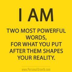 I AM Two most powerful words...