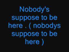 Nobodys Suppose To Be Here w/ Lyrics