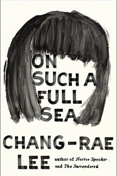 On Such a Full Sea by Chang-rae Lee | The 24 Best Fiction Books Of 2014: A complex and imaginative dystopian tale, On Such a Full Sea is about Fan, a fish-tank diver who lives in B-Mor, a work colony formerly known as Baltimore. When the man she loves disappears, Fan leaves the safety of B-Mor to find him. You'll be drawn into Chang-rae Lee's depiction of a ruined America, and its systems of class and power that feel alien yet all too recognizable
