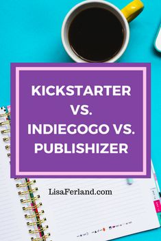 Kickstarter vs. IndieGoGo vs. Publishizer | Lisaferland.com Like You, Crowd, Lisa, Things To Come, Writing, Books, Libros, Book, Being A Writer